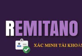Hướng dẫn đăng ký và Xác thực tài khoản Remitano