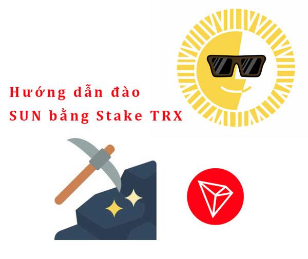 hướng dẫn đào Sun bằng Stake TRX